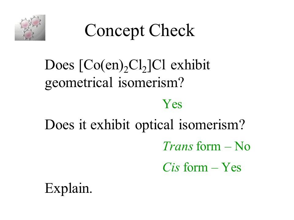 Concept Check Does [Co(en)2Cl2]Cl exhibit geometrical isomerism Yes